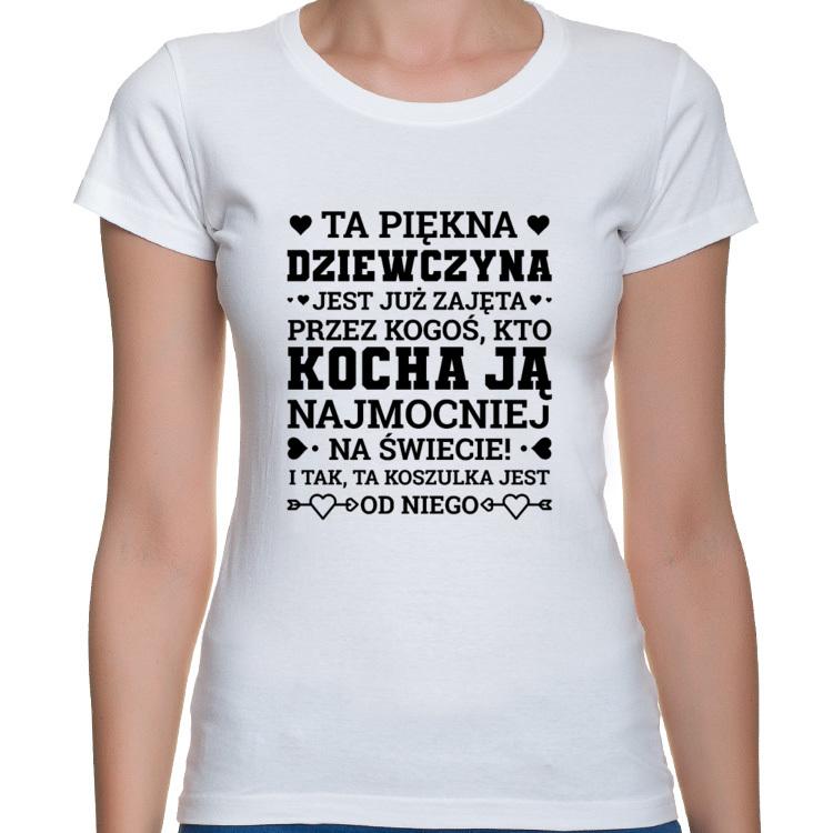 Koszulka Ta piękna dziewczyna jest już zajęta!!! (damska)