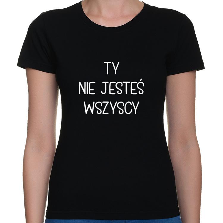 Koszulka Ty nie jesteś wszyscy - seria Ulubione Teksty Mamy 2 (damska)