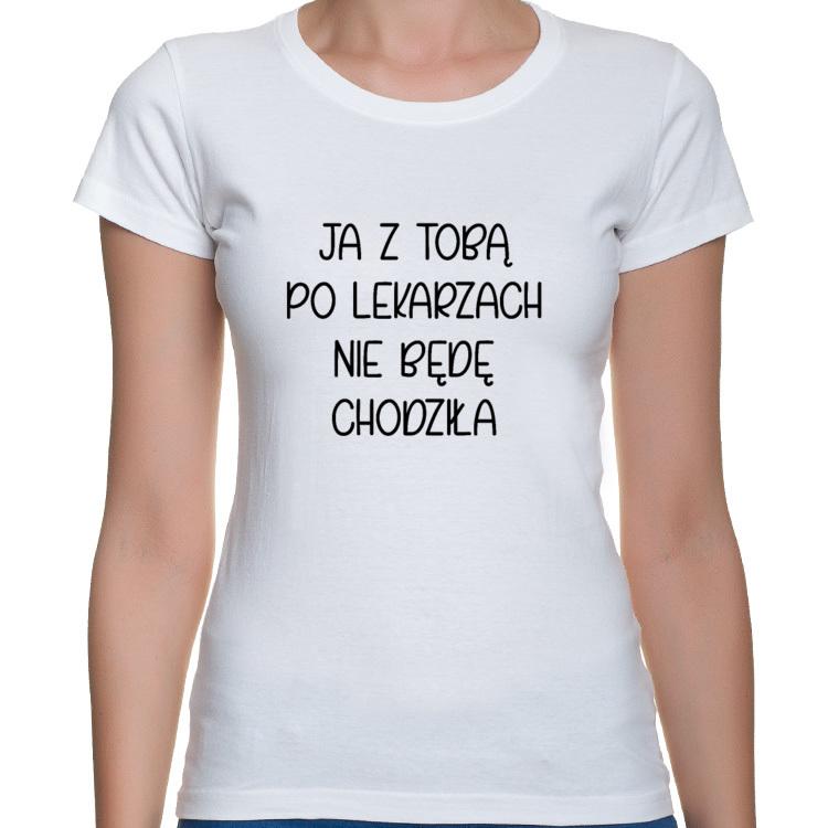 Koszulka Ja z tobą po lekarzach nie będę chodziła - seria Ulubione Teksty Mamy (damska)