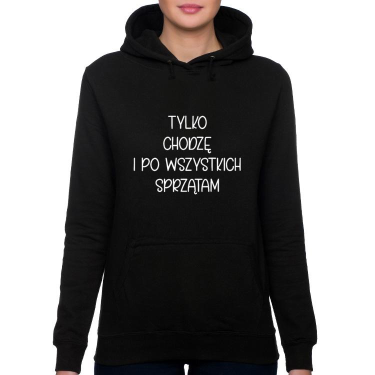 Bluza Tylko chodzę i po wszystkich sprzątam - seria Ulubione Teksty Mamy (damska)
