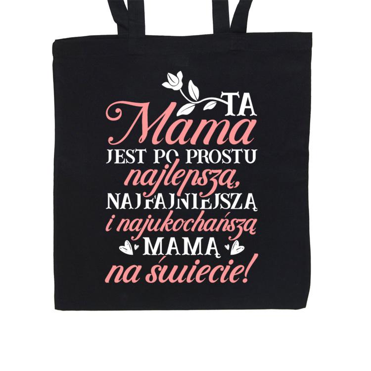 Torba z napisem Ta mama jest po prostu najlepszą, najfajniejszą i najukochańszą mamą na świecie!