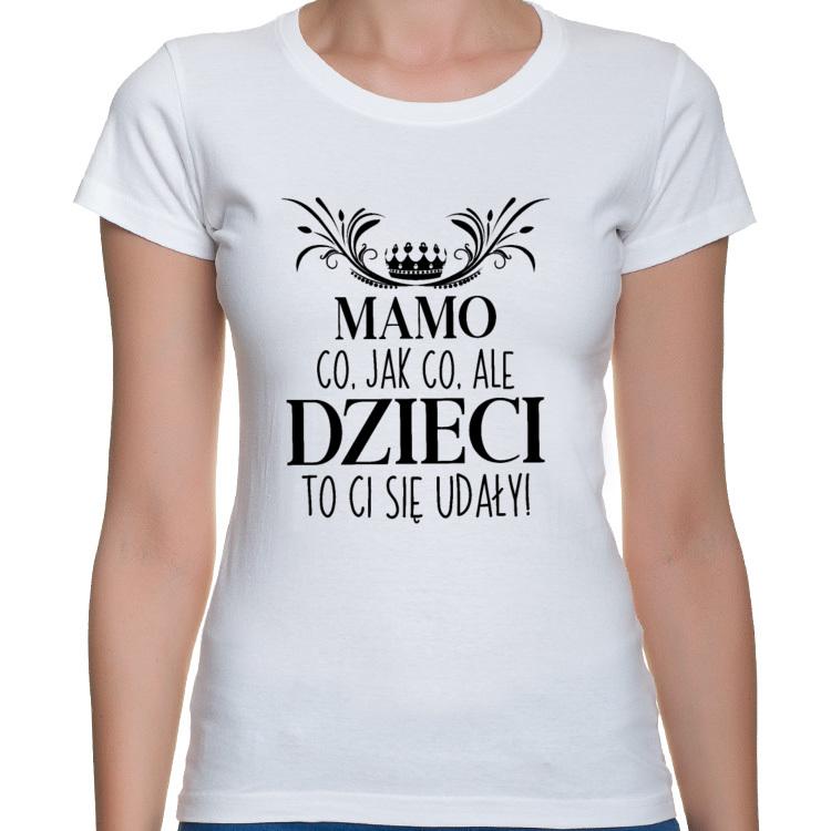 Koszulka Mamo Dzieci to Ci się udały! (damska)