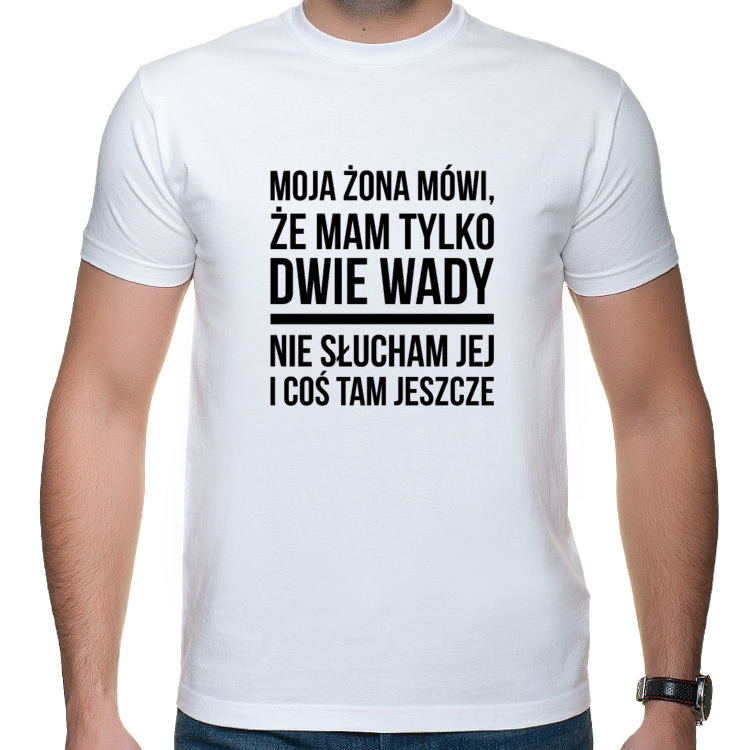 Koszulka z napisem Moja żona mówi, że mam tylko dwie wady (męska)